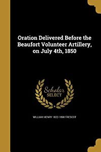 Oration Delivered Before the Beaufort Volunteer Artillery, on July 4th, 1850