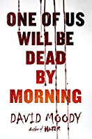 One of Us Will Be Dead by Morning (The Final War Book 1)