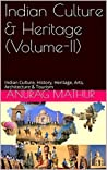 Indian Culture & Heritage (Volume-II): Indian Culture, History, Heritage, Arts, Architecture & Tourism (Indian Culture & Heritage Series Book Book 8)