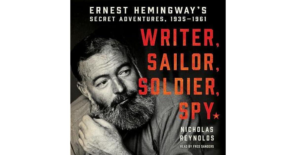 Spy: Ernest Hemingways Secret Adventures 1935-1961 Sailor Writer Soldier