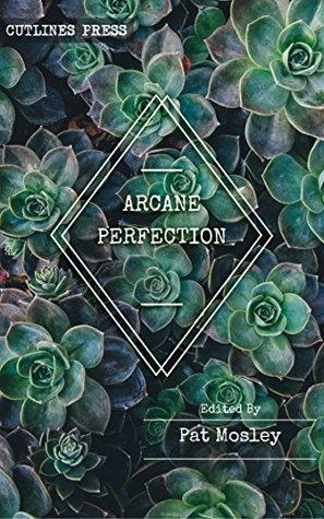 Arcane Perfection: An Anthology by Queer, Trans and Intersex Witches
