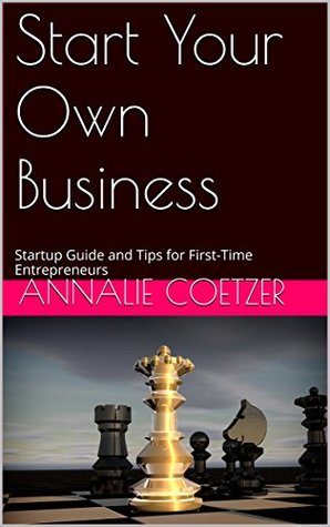 Start Your Own Business: Startup Guide and Tips for First Time Entrepreneurs (The Business Mind Book 1)