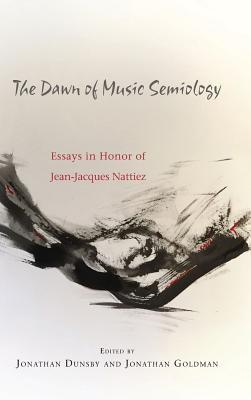 The Dawn of Music Semiology Essays in Honor of Jean-jacques Nattiez (Eastman Studies in Music)