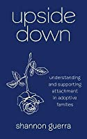 Upside Down: Understanding and Supporting Attachment in Adoptive Families