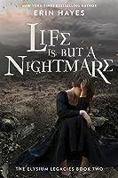 Life is but a Nightmare (The Elysium Legacies, #2)