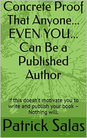 Concrete Proof That Anyone... EVEN YOU... Can Be a Published Author: If this doesn't push you to write and publish your book - Nothing will.