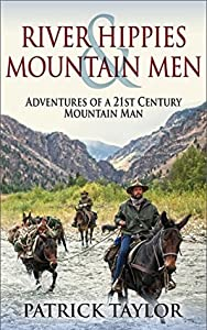 River Hippies & Mountain Men: Adventures of a 21st Century Mountain Man