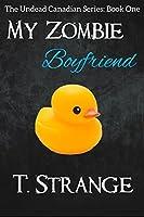 My Zombie Boyfriend (The Undead Canadian Series Book 1)