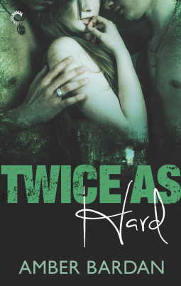 Twice as Hard by Amber A. Bardan