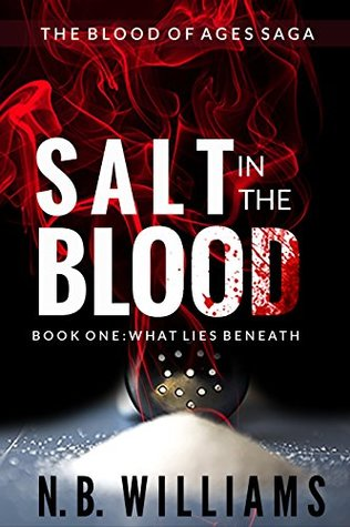 Salt in the Blood: Book One: What Lies Beneath (Blood of Ages Saga 1)