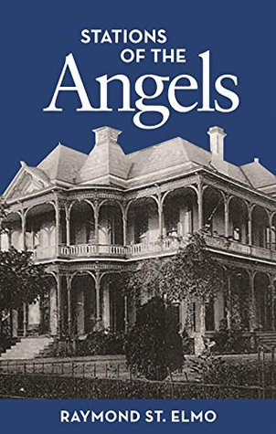 The Stations of the Angels by Raymond St. Elmo