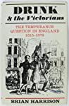 Drink and the Victorians;: The temperance question in England, 1815-1872,