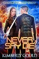 Never Say Die: A Zombie Time Loop Story