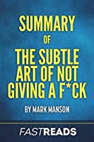 Summary of the Subtle Art of Not Giving a F*ck: Includes Key Takeaways & Analysis