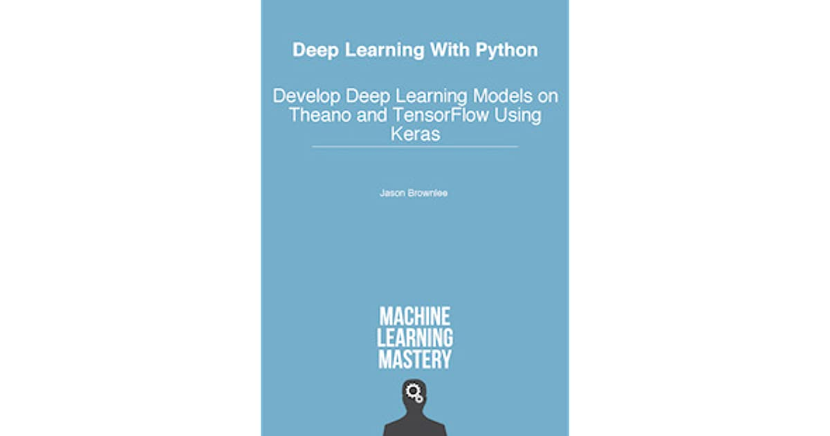 Deep Learning With Python by Jason Brownlee