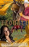 T-R-O-U-B-L-E (Texas Heat, #1)