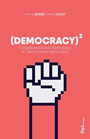 Democracy Squared: A Digital Revolution That's About to Democratise Democracy