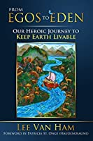 From Egos to Eden: Our Heroic Journey to Keep Earth Livable (Eden for the 21st Century)