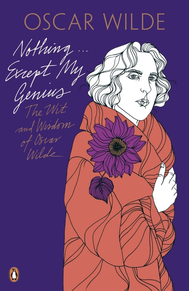 Nothing... Except My Genius: The Wit and Wisdom of Oscar Wilde