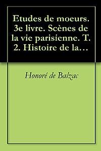 Etudes de moeurs. 3e livre. Scènes de la vie parisienne. T. 2. Histoire de la grandeur et de la décadence de César Birotteau