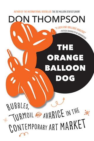 The Orange Balloon Dog: Bubbles, Turmoil and Avarice in the Contemporary Art Market