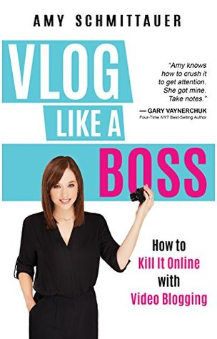 Vlog Like a Boss How to Kill It Online with Video Blogging