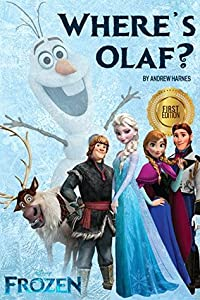 Where's Olaf?: A Frozen Fanfiction (Disney Frozen, Disney Books, Children Books, Disney Princess)