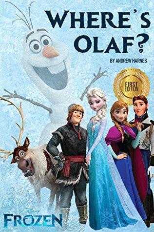 Where's Olaf?: A Frozen Fanfiction (Disney Frozen, Disney Books, Children Books, Disney Princess)