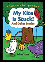 My Kite Is Stuck! And Other Stories (A Duck, Duck, Porcupine Book)