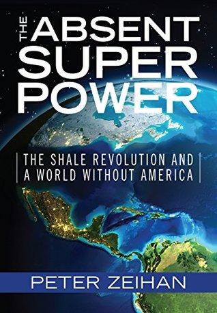 The Absent Superpower by Peter Zeihan
