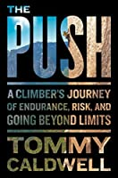 The Push: A Climber's Journey of Endurance, Risk, and Going Beyond Limits