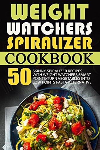Weight Watchers Spiralizer Cookbook: 50 Skinny Spiralizer Recipes With Weight Watchers Smart Points-Turn Vegetables Into Low Points Pasta Alternative  by  Stefan Gerula