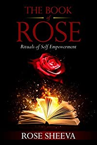 The Book of Rose: Rituals of Self - Empowerment