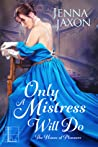 Only a Mistress Will Do (House of Pleasure, #3)
