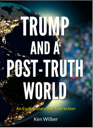 Trump and a Post-Truth World by Ken Wilber