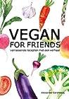 Vegan for friends: verrassende recepten met een verhaal