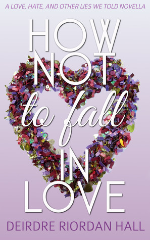 How Not to Fall in Love (Love, Hate, and Other Lies We Told #2)