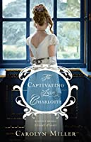 The Captivating Lady Charlotte (Regency Brides: A Legacy of Grace #2)