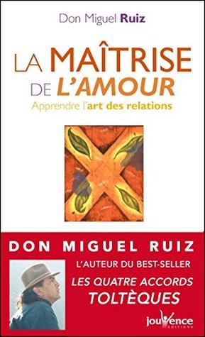 La maîtrise de l'amour by Miguel Ruiz