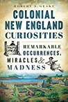Colonial New England Curiosities by Robert A. Geake