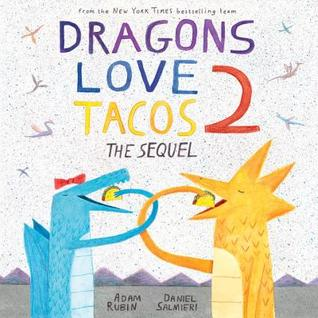 Dragons Love Tacos 2: The Sequel by Adam Rubin
