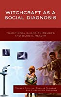 Witchcraft as a Social Diagnosis: Traditional Ghanaian Beliefs and Global Health