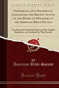 Statements, and Documents, Concerning the Recent Action of the Board of Managers of the American Bible Society: Touching the Standard Edition of the English Scriptures, as Circulated by That Society