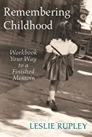Remembering Childhood: Workbook Your Way to a Finished Memoir