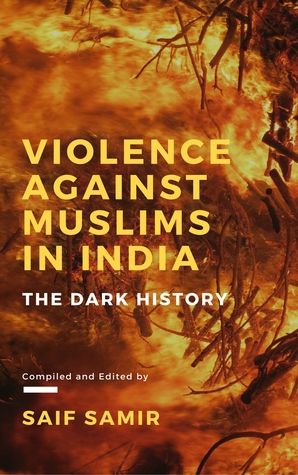 Violence Against Muslims in India: The Dark History