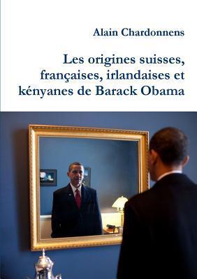 Les Origines Suisses, Francaises, Irlandaises Et Kenyanes de Barack Obama. de L'Utilisation de La Genealogie En Politique