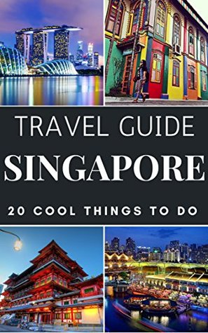 Singapore 2017 : 20 Cool Things to do during your Trip to Singapore: Top 20 Local Places You Can't Miss! (Travel Guide Singapore)