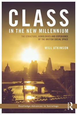 Class in the New Millennium The Structure, Homologies and Experience of the British Social Space