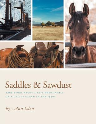 Saddles & Sawdust: True Story about a City-Bred Family on a Cattle Ranch in the 1950s