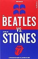 Los Beatles vs. los Rolling Stones / Beatles vs. Rolling Stones: La Rivalidad Mas Grande En La Historia Del Rock / the Rivalry More Large in the History of Rock